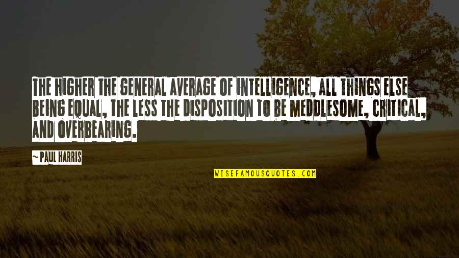 Critical Quotes By Paul Harris: The higher the general average of intelligence, all