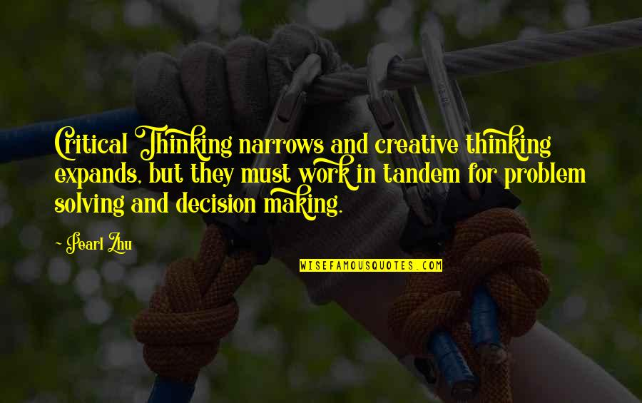 Critical Quotes By Pearl Zhu: Critical Thinking narrows and creative thinking expands, but