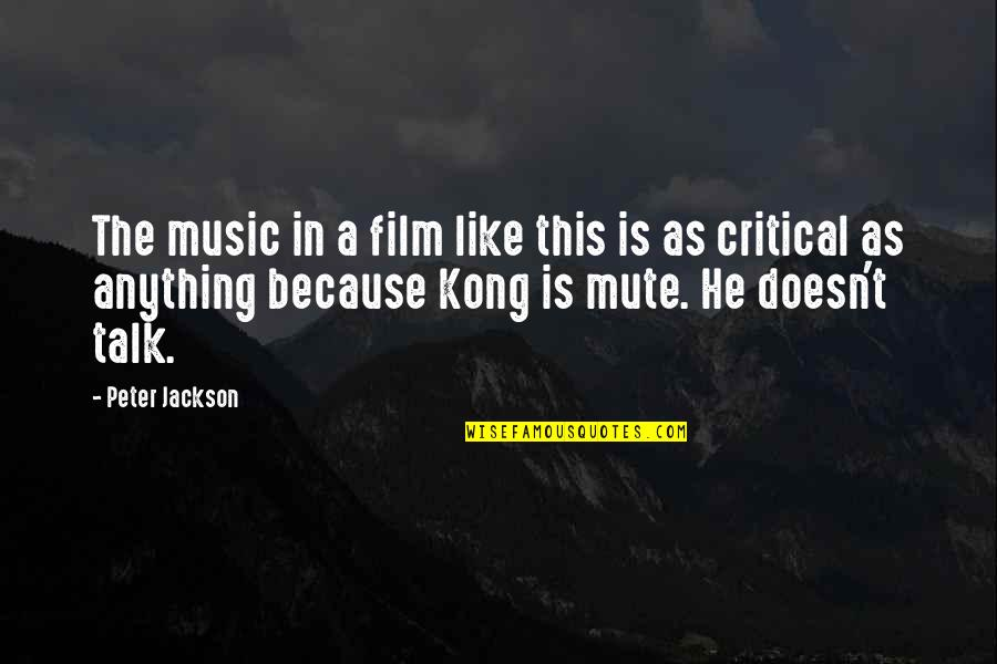 Critical Quotes By Peter Jackson: The music in a film like this is