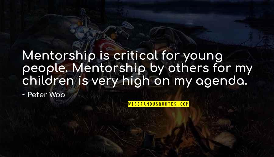 Critical Quotes By Peter Woo: Mentorship is critical for young people. Mentorship by