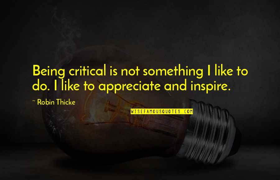 Critical Quotes By Robin Thicke: Being critical is not something I like to