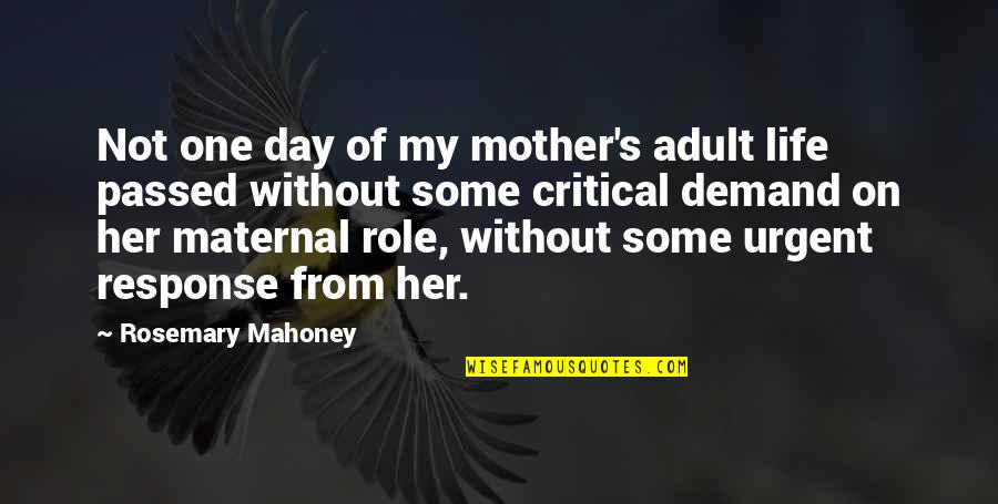 Critical Quotes By Rosemary Mahoney: Not one day of my mother's adult life