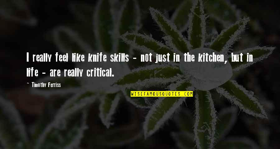 Critical Quotes By Timothy Ferriss: I really feel like knife skills - not