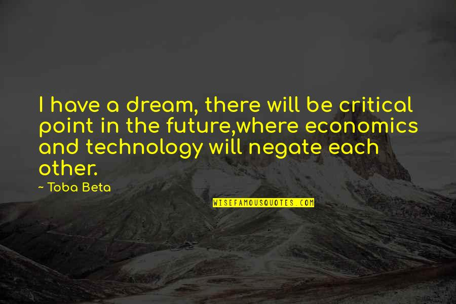 Critical Quotes By Toba Beta: I have a dream, there will be critical