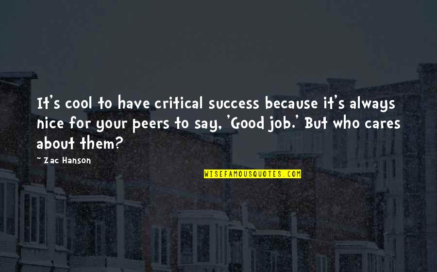 Critical Quotes By Zac Hanson: It's cool to have critical success because it's