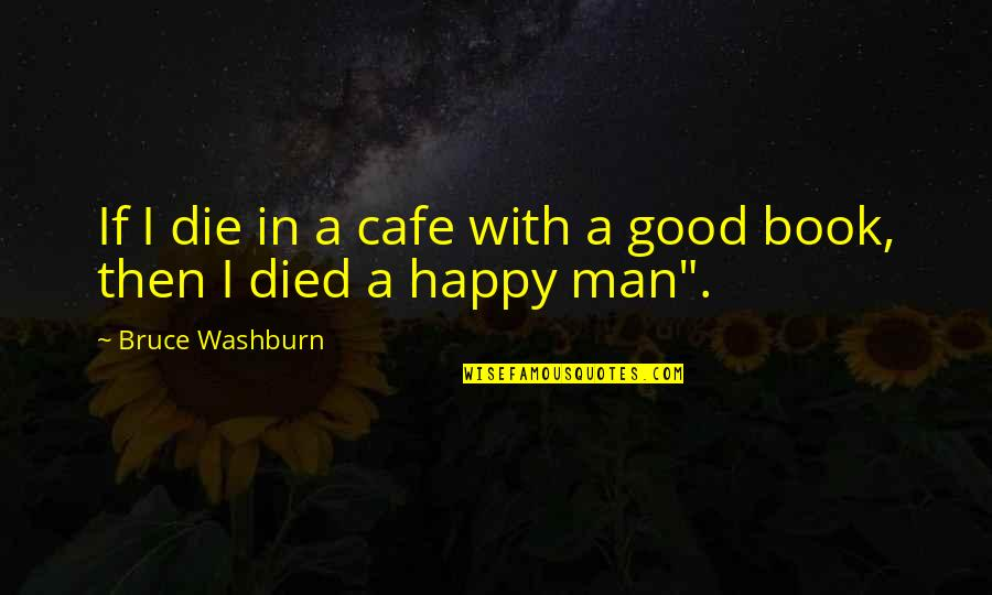 Critically Ill Quotes By Bruce Washburn: If I die in a cafe with a