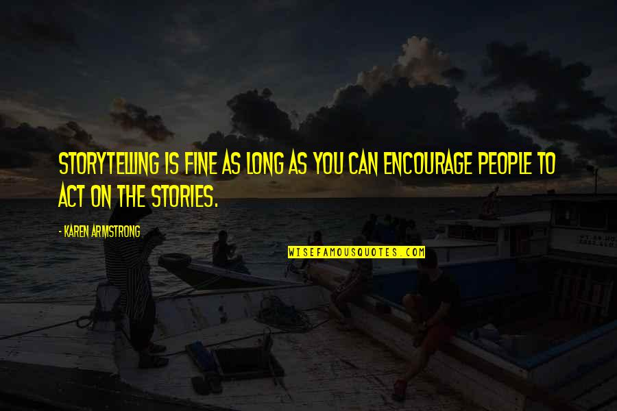 Critically Ill Quotes By Karen Armstrong: Storytelling is fine as long as you can
