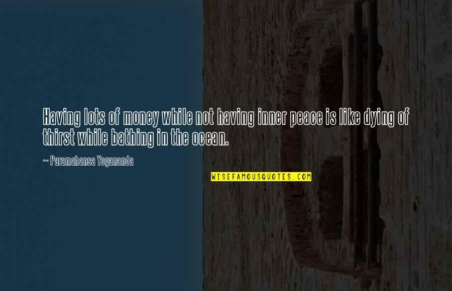 Critically Ill Quotes By Paramahansa Yogananda: Having lots of money while not having inner