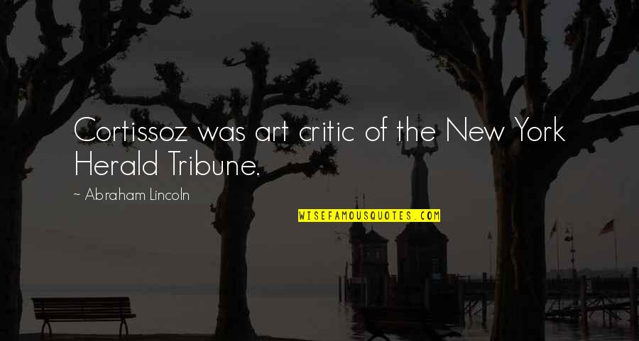 Critics Art Quotes By Abraham Lincoln: Cortissoz was art critic of the New York