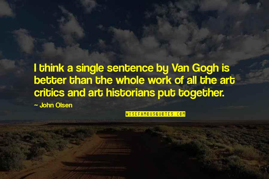 Critics Art Quotes By John Olsen: I think a single sentence by Van Gogh