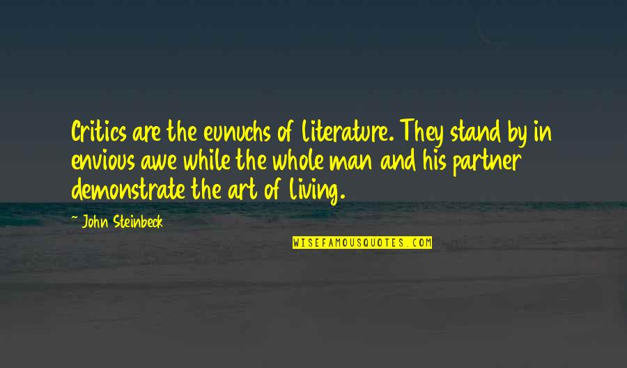 Critics Art Quotes By John Steinbeck: Critics are the eunuchs of literature. They stand