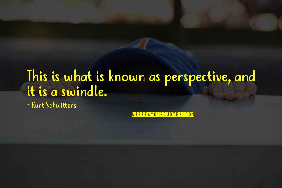 Critics Art Quotes By Kurt Schwitters: This is what is known as perspective, and