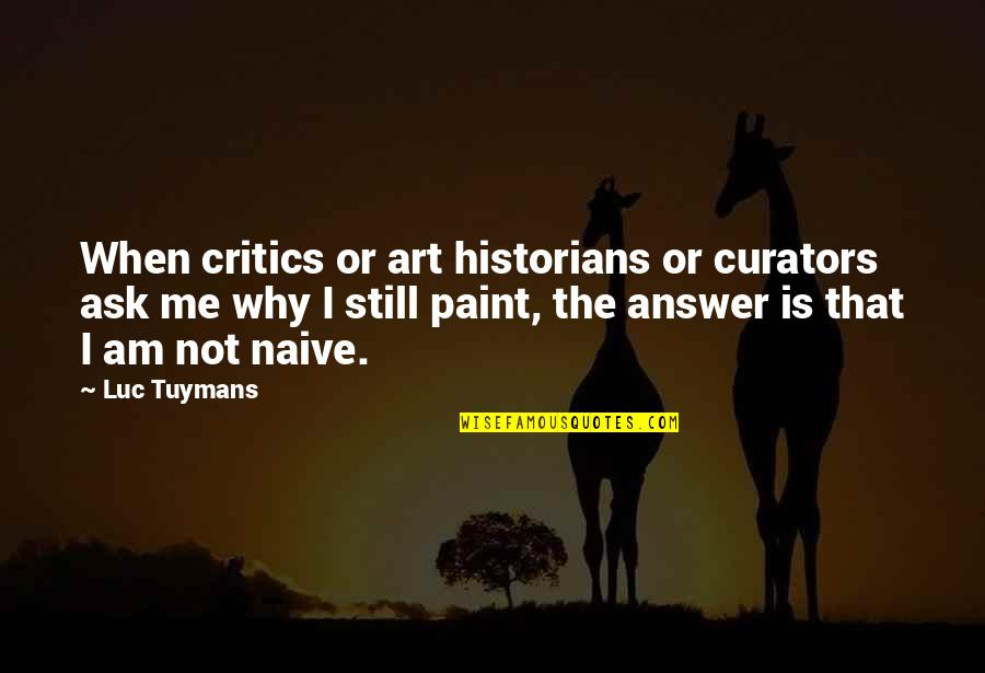 Critics Art Quotes By Luc Tuymans: When critics or art historians or curators ask
