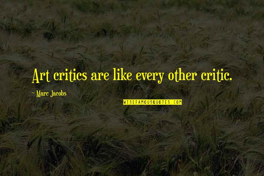 Critics Art Quotes By Marc Jacobs: Art critics are like every other critic.
