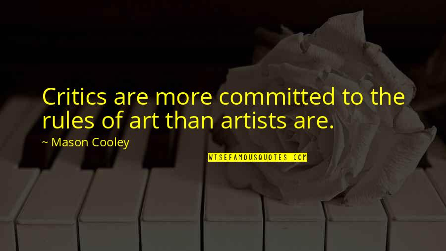 Critics Art Quotes By Mason Cooley: Critics are more committed to the rules of