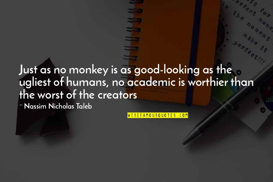 Critics Art Quotes By Nassim Nicholas Taleb: Just as no monkey is as good-looking as