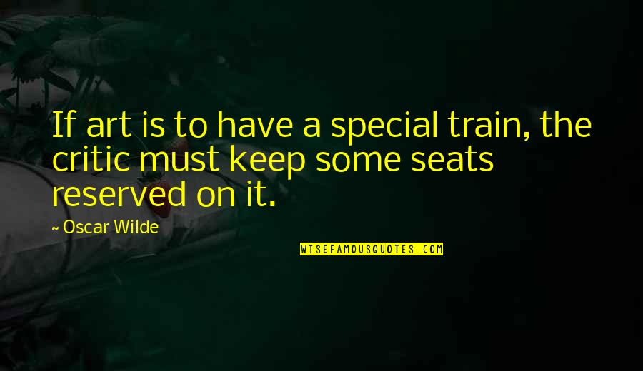 Critics Art Quotes By Oscar Wilde: If art is to have a special train,