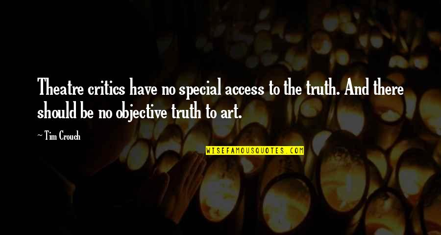 Critics Art Quotes By Tim Crouch: Theatre critics have no special access to the