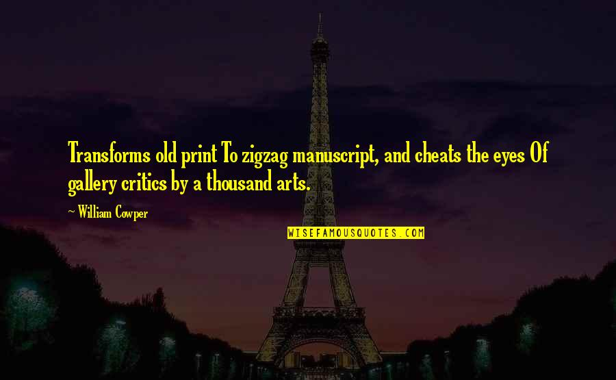 Critics Art Quotes By William Cowper: Transforms old print To zigzag manuscript, and cheats