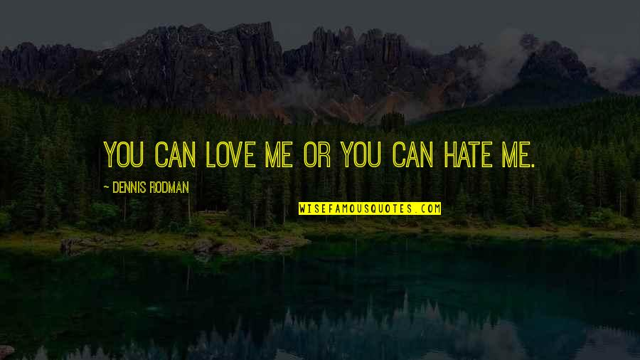 Crocodile Dundee 3 Quotes By Dennis Rodman: You can love me or you can hate
