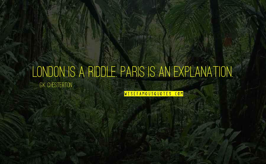 Crocodile Dundee 3 Quotes By G.K. Chesterton: London is a riddle. Paris is an explanation.