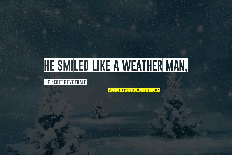 Crocodile Smile Quotes By F Scott Fitzgerald: he smiled like a weather man,