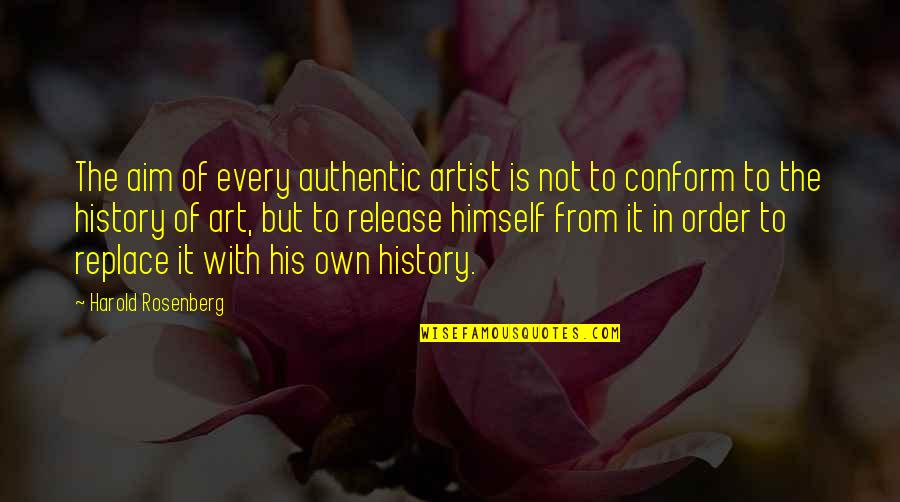 Crocodile Smile Quotes By Harold Rosenberg: The aim of every authentic artist is not