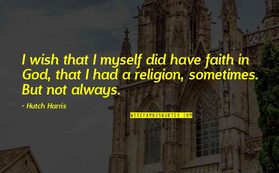 Crocodile Smile Quotes By Hutch Harris: I wish that I myself did have faith
