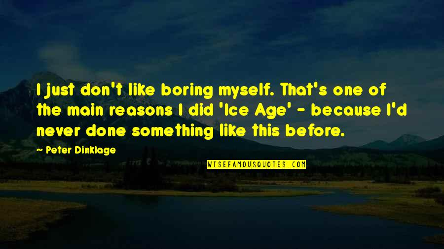 Crocodile Smile Quotes By Peter Dinklage: I just don't like boring myself. That's one