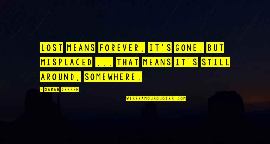 Crocodile Smile Quotes By Sarah Dessen: Lost means forever, it's gone. But misplaced ...