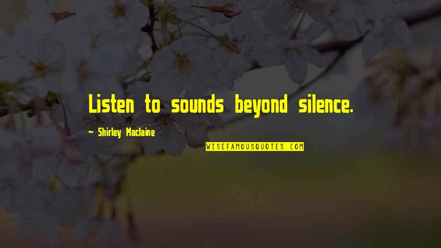 Crocodile Smile Quotes By Shirley Maclaine: Listen to sounds beyond silence.