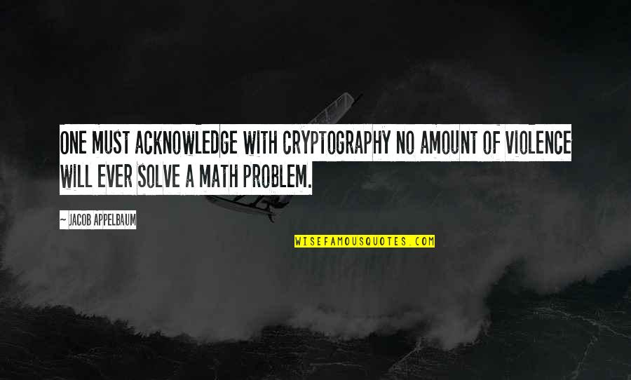 Croesus Quotes By Jacob Appelbaum: One must acknowledge with cryptography no amount of