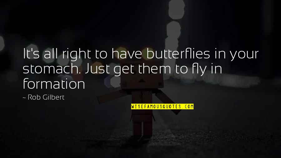 Croesus Quotes By Rob Gilbert: It's all right to have butterflies in your