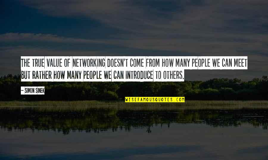 Croesus Quotes By Simon Sinek: The true value of networking doesn't come from