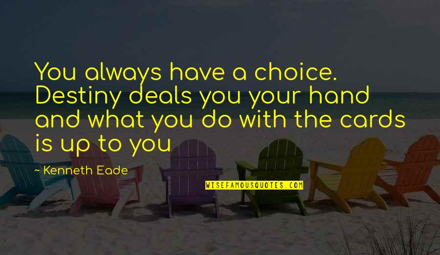 Cromwell Film Quotes By Kenneth Eade: You always have a choice. Destiny deals you