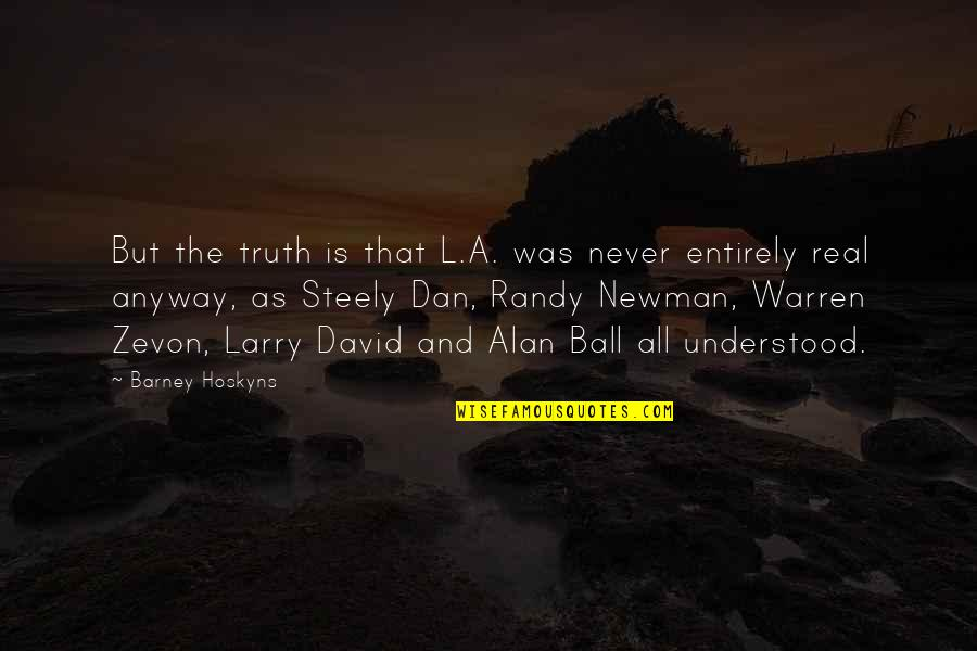 Crone Quotes By Barney Hoskyns: But the truth is that L.A. was never