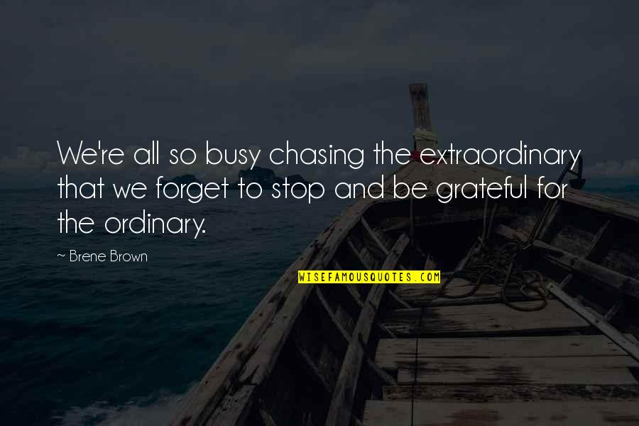 Crone Quotes By Brene Brown: We're all so busy chasing the extraordinary that