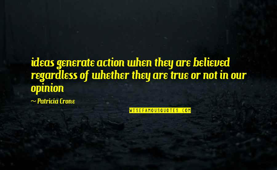 Crone Quotes By Patricia Crone: ideas generate action when they are believed regardless