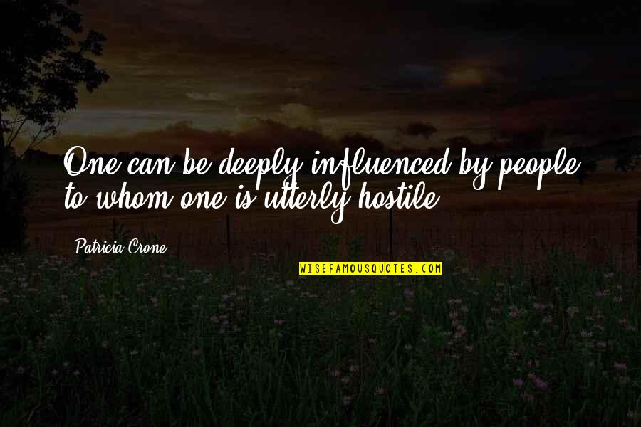 Crone Quotes By Patricia Crone: One can be deeply influenced by people to