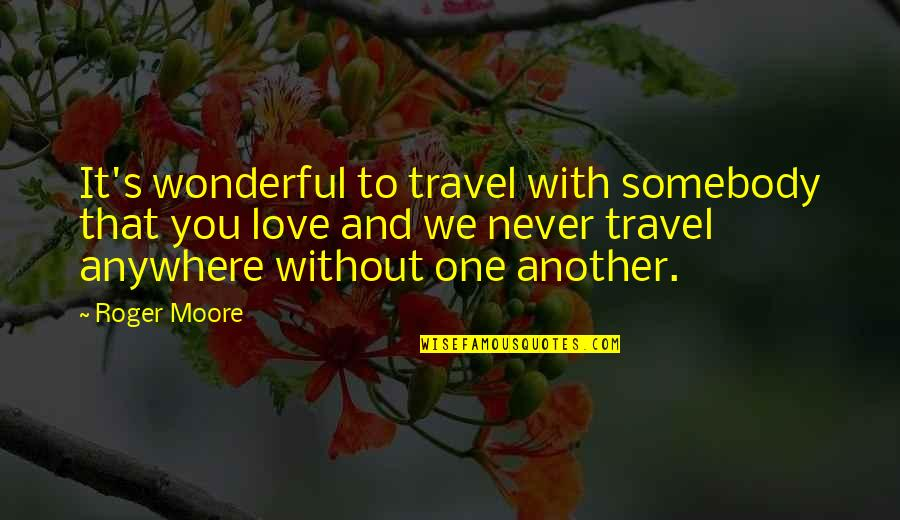 Crone Quotes By Roger Moore: It's wonderful to travel with somebody that you