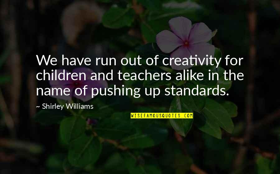 Crone Quotes By Shirley Williams: We have run out of creativity for children