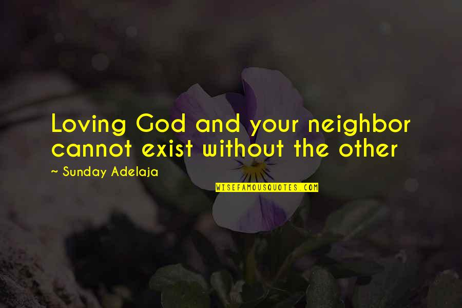 Crone Quotes By Sunday Adelaja: Loving God and your neighbor cannot exist without