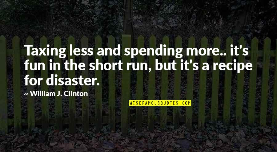 Crone Quotes By William J. Clinton: Taxing less and spending more.. it's fun in