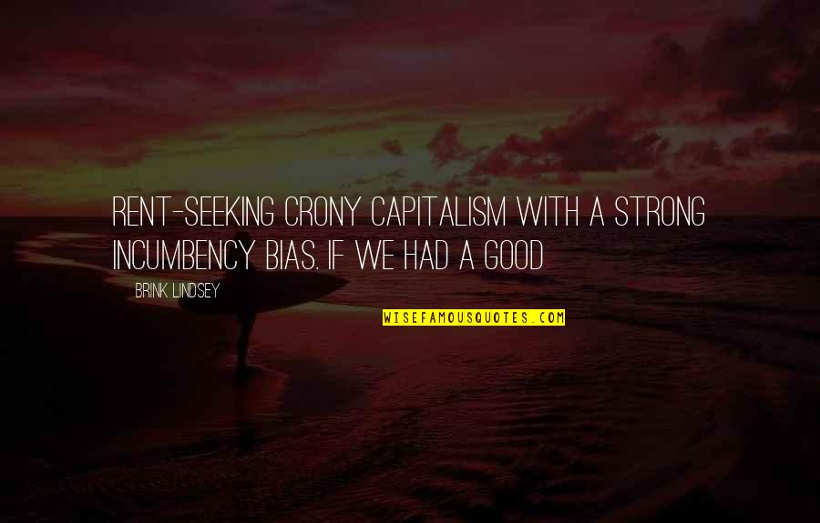 Crony Quotes By Brink Lindsey: Rent-seeking crony capitalism with a strong incumbency bias.