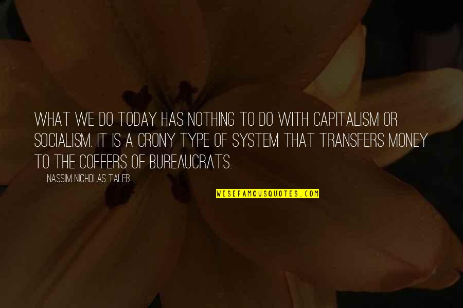 Crony Quotes By Nassim Nicholas Taleb: What we do today has nothing to do