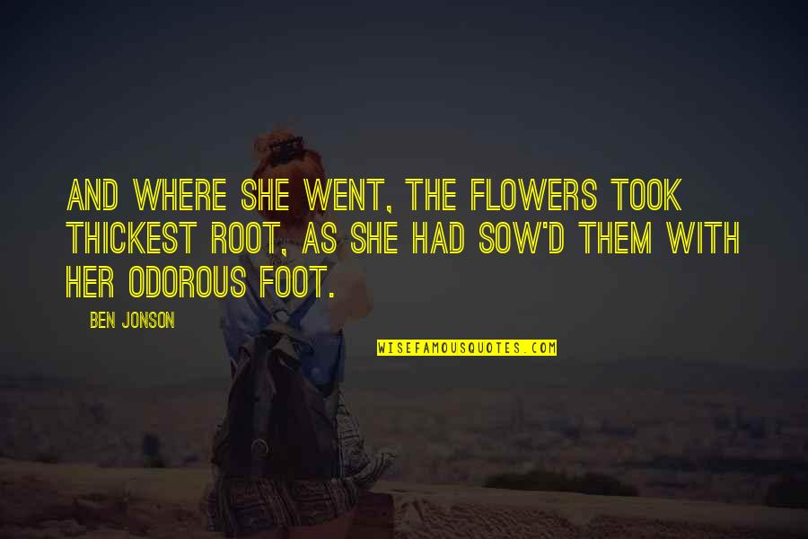 Crooked Cucumber Quotes By Ben Jonson: And where she went, the flowers took thickest