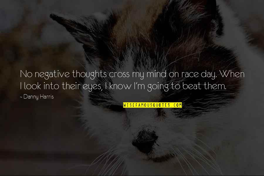 Cross My Mind Quotes By Danny Harris: No negative thoughts cross my mind on race