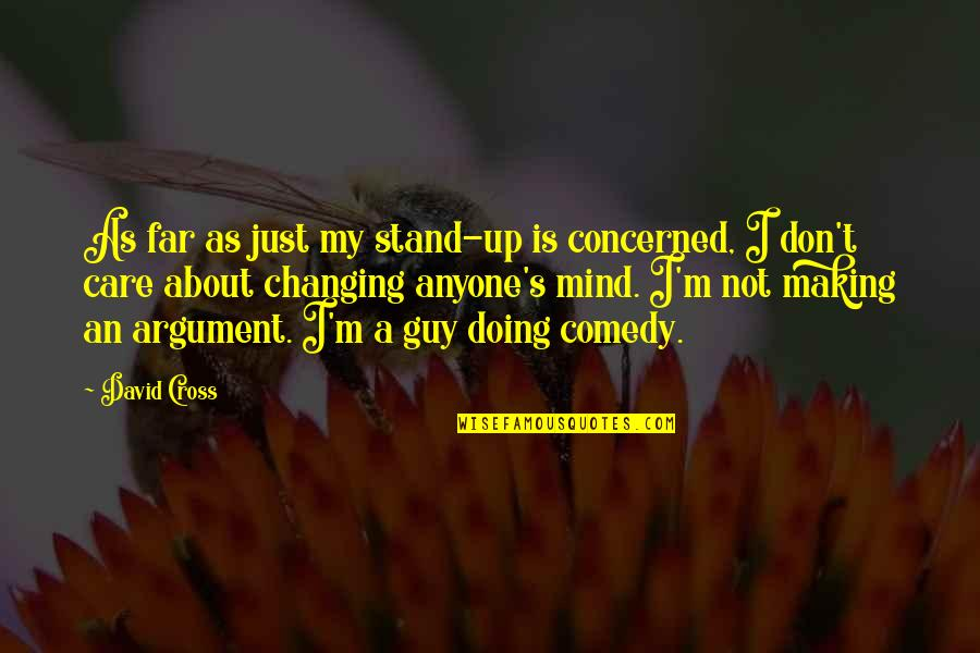 Cross My Mind Quotes By David Cross: As far as just my stand-up is concerned,
