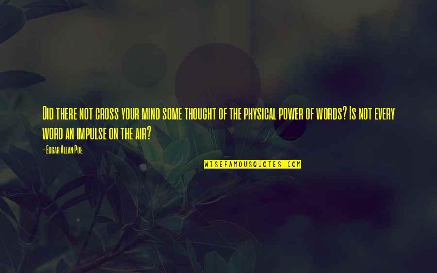 Cross My Mind Quotes By Edgar Allan Poe: Did there not cross your mind some thought