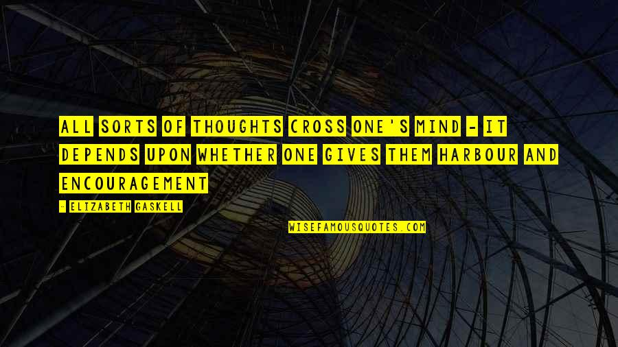 Cross My Mind Quotes By Elizabeth Gaskell: All sorts of thoughts cross one's mind -